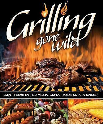 Grilling Gone Wild : Zesty Recipes for Meats  Mains Marinades and More!!#Grilling #Gone #Wild #Zesty #Recipes #Meats #Mains #Marinades #More!!  #forsale
