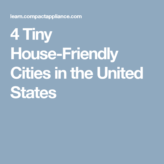 4 Tiny House Friendly Cities In The United States