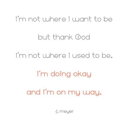I M Not Where I Want To Be But Thank God I M Not Where I Used To