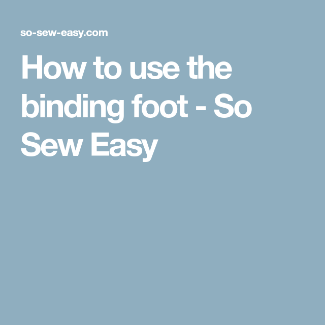 How To Use The Binding Foot