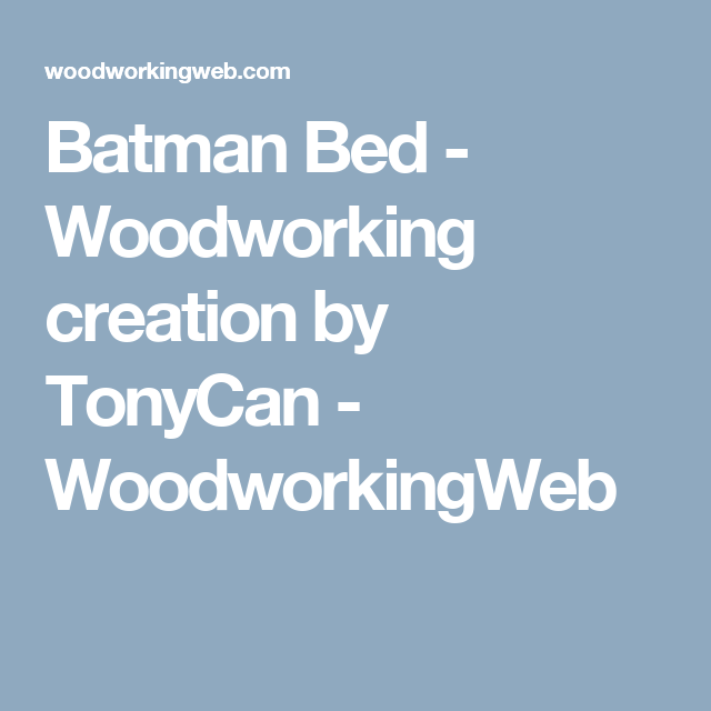 Batman Bed - Woodworking creation by TonyCan - WoodworkingWeb