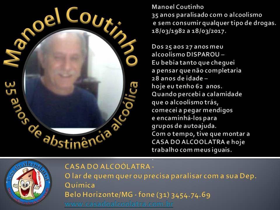 https://flic.kr/p/SMWRJJ | casa do alcoólatra | Manoel Coutinho 35 anos paralisado com o alcoolismo  e sem consumir qualquer tipo de drogas. 18/03/1982 a 18/03/2017.  Dos 25 aos 27 anos meu  alcoolismo DISPAROU –  Eu bebia tanto que cheguei  a pensar que não completaria  28 anos de idade –  hoje eu tenho 62  anos. Quando percebi a calamidade  que o alcoolismo trás,  comecei a pegar mendigos  e encaminhá-los para  grupos de autoajuda. Com o tempo, tive que montar a  CASA DO ALCOÓLATRA e hoje…