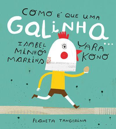 """#lecturainfantil """"Como É Que Uma Galinha..."""" Isabel Minhós Martins & Yara Kono. Planeta Tangerina."""