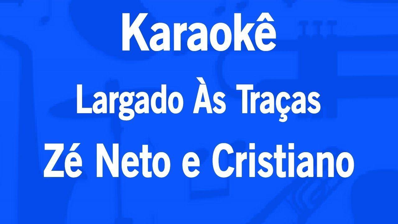 Karaoke Largado As Tracas Ze Neto E Cristiano Karaoke Jorge E