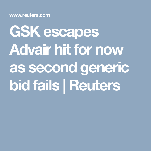 Gsk Escapes Advair Hit For Now As Second Generic Bid Fails Fails Bid Generic