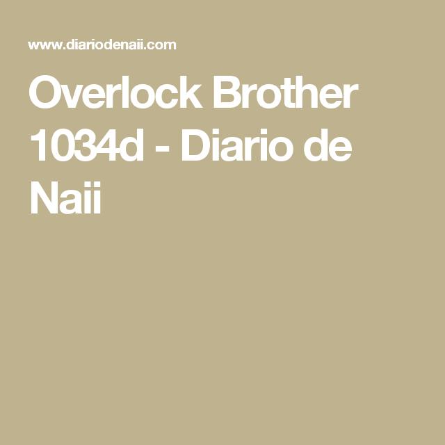 Overlock Brother 1034d - Diario de Naii   Overloock   Pinterest ...