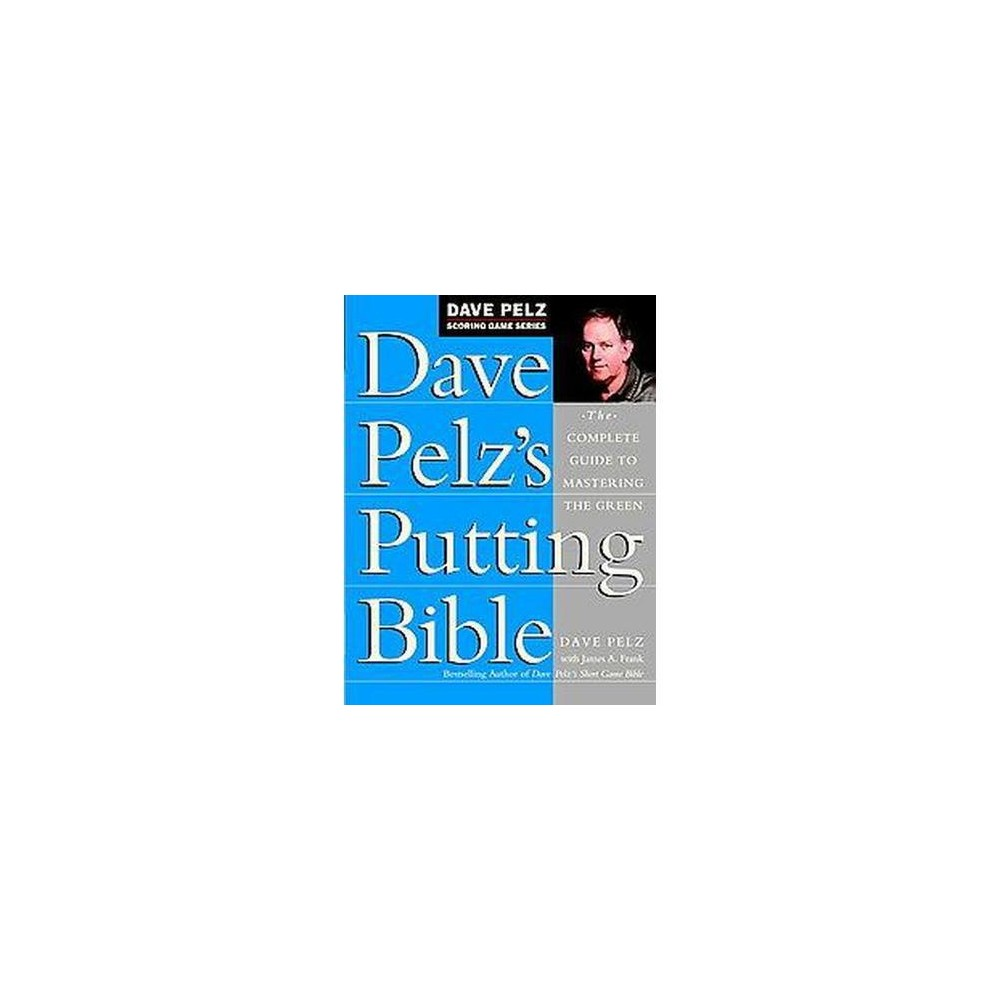 Dave Pelz's Putting Bible : The Complete Guide to Mastering the Green (Hardcover) (Dave Pelz & James A.