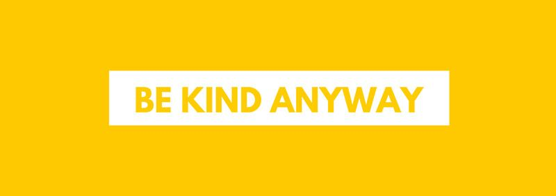 Be Kind Anyway Quote