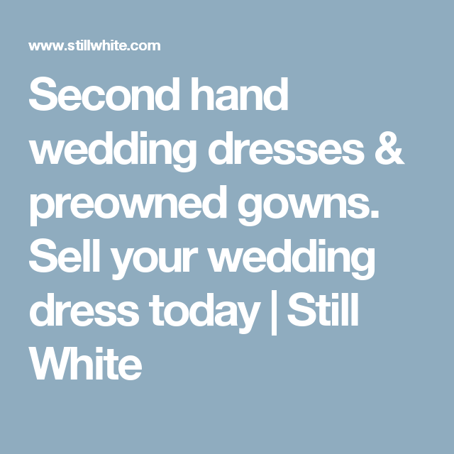 Second hand wedding dresses & preowned gowns. Sell your wedding ...
