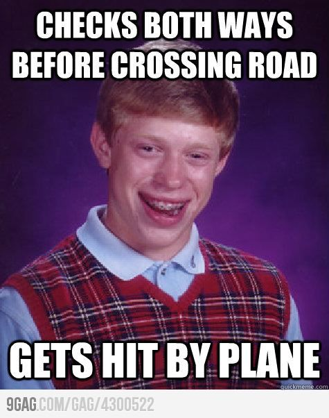 Bad Luck Brian crossing the road...