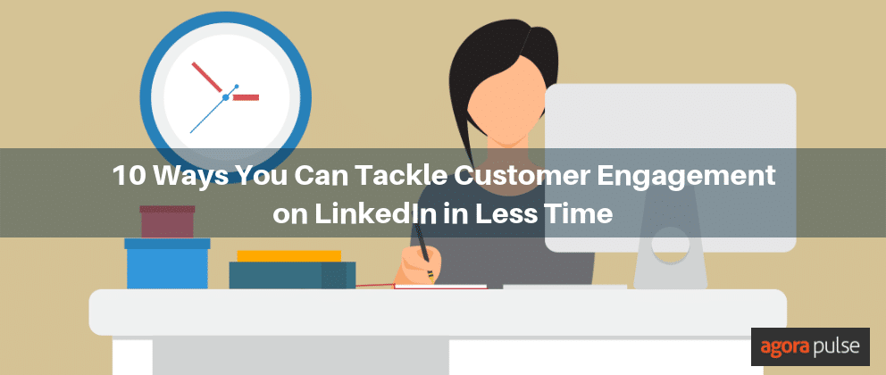 10 Ways You Can Tackle Customer Engagement on LinkedIn in ...