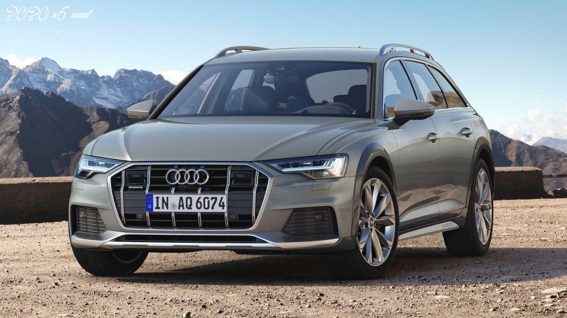 2020 A6 Avant In 2020 Audi A6 Allroad Audi A6 Audi Allroad