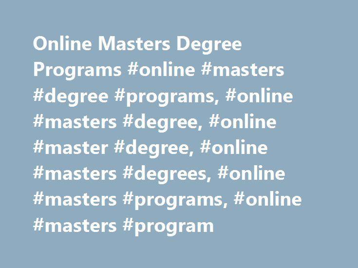 Online Masters Degree Programs Online Masters Degree Programs