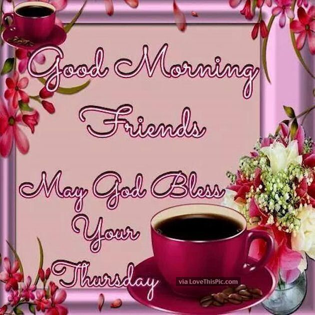 Good Morning Friends May God Bless Your Thursday | Friendship ...