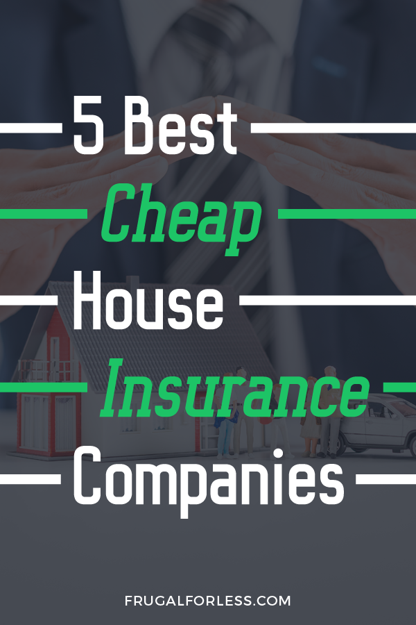 5 Cheap House Insurance Companies That Will Help You Save In 2020
