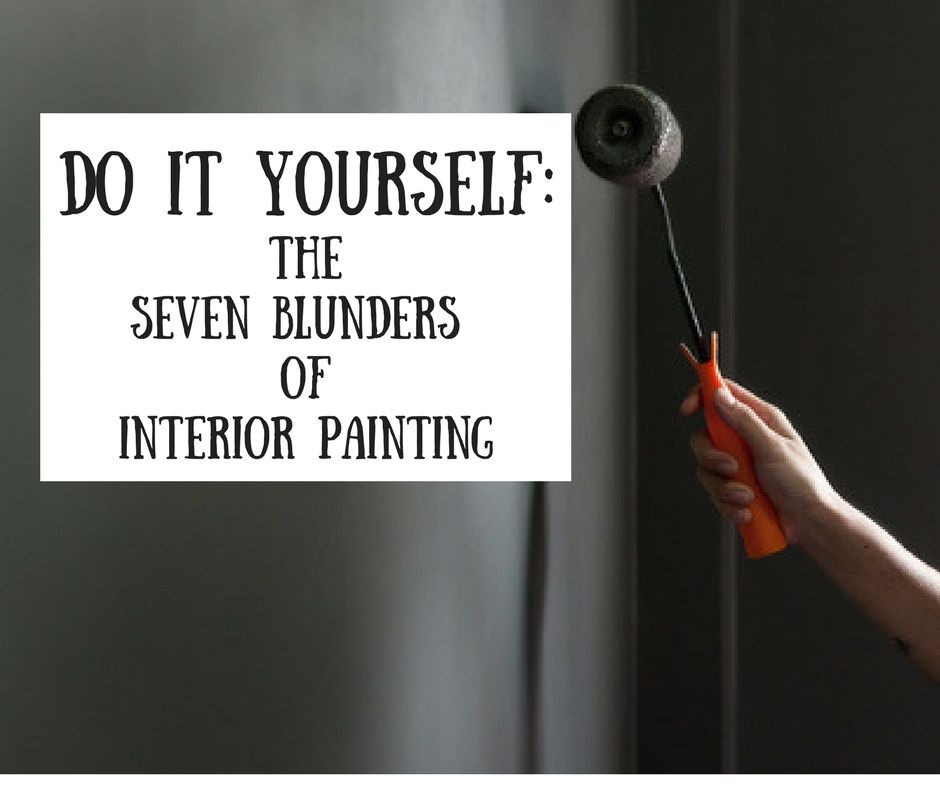 Do It Yourself Seven Blunders of Interior Painting