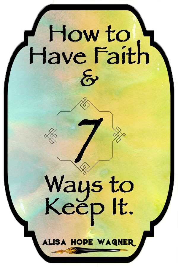 What is Faith and 7 Ways to Keep It - Alisa Hope Wagner Are you believing for a breakthrough. Do yo
