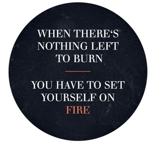 When there's nothing left to burn..