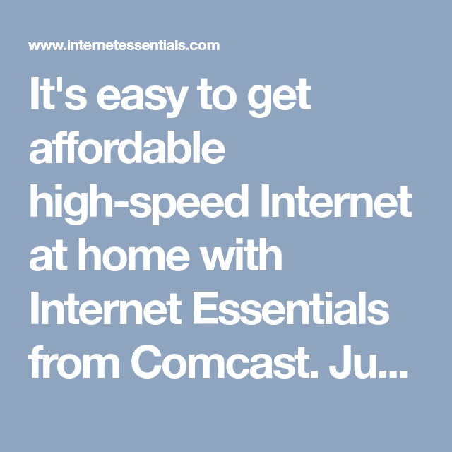 It S Easy To Get Affordable High Speed Internet At Home With Internet Essentials From Comcast Just Follow Affordable Internet High Speed Internet How To Apply