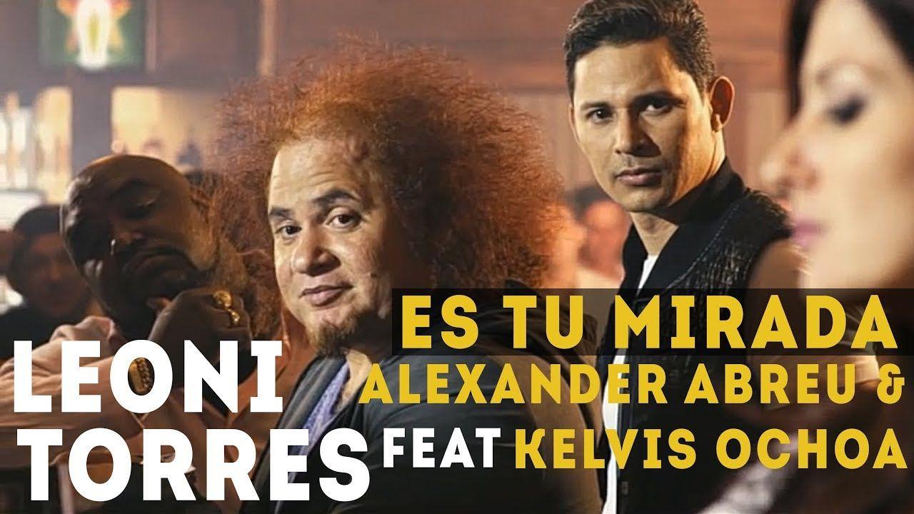 Leoni Torres, Kelvis Ochoa y Alexander Abreu Es Tu