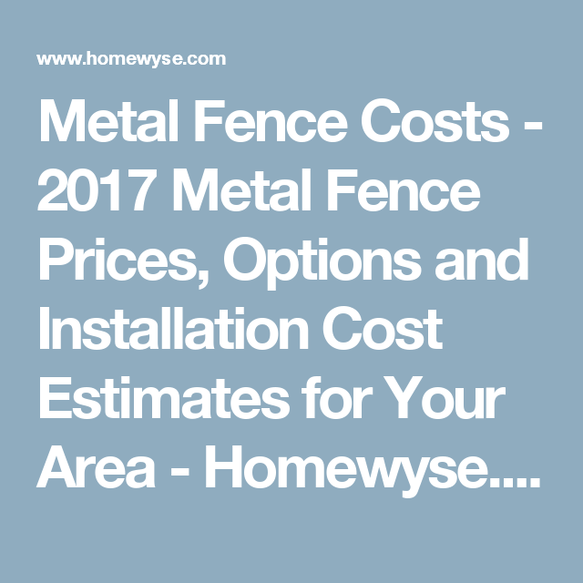 Metal Fence Costs 2017 Metal Fence Prices Options And Installation Cost Estimates For Your Area Homewyse Com Fence Prices Vinyl Fence Cost Pool Fence Cost