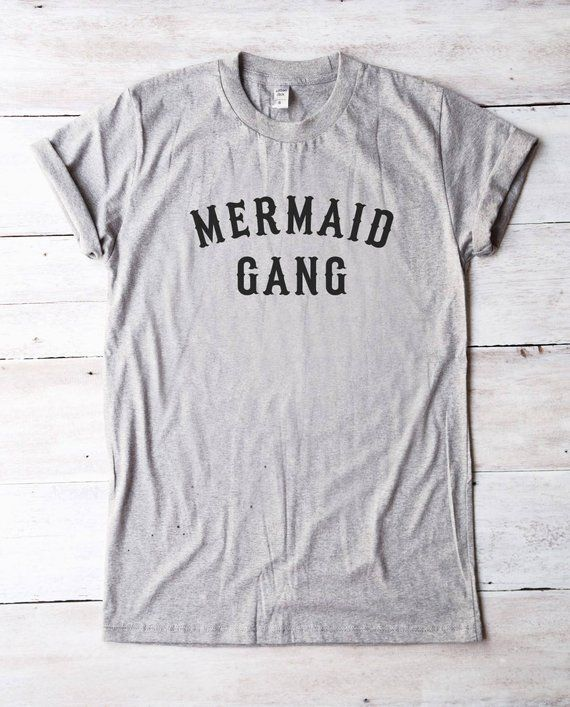 dc97e3406 Mermaid gang tshirt tumblr graphic tee shirt for sayings shirt funny tshirt  women tee shirt men tshi