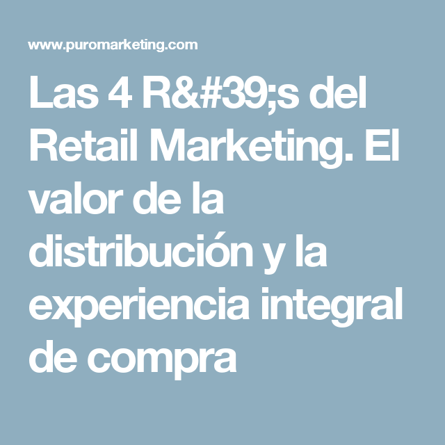 Las 4 R's del Retail Marketing. El valor de la distribución y la experiencia integral de compra