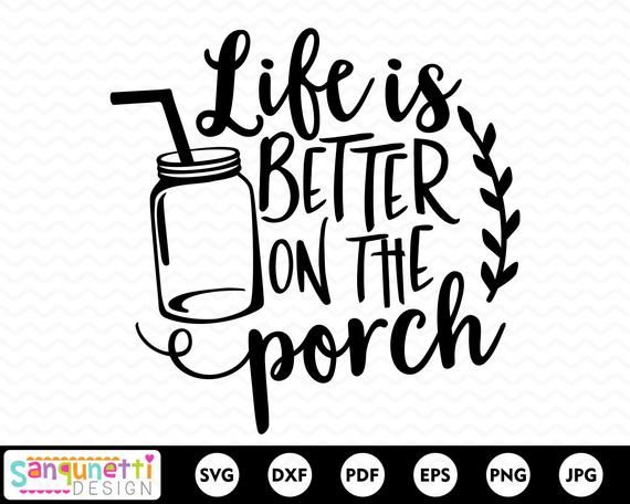 Life is better on the porch SVG, Rustic farmhouse cutting file for silhouette and cricut