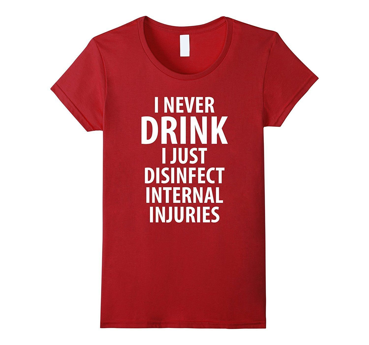 I Never Drink Just Disinfect Internal Injuries T-Shirt