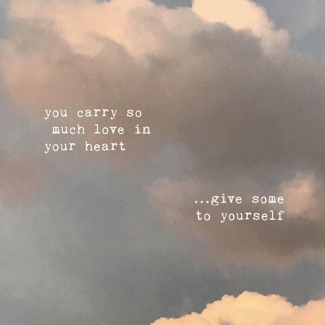 Raz On Instagram You Carry So Much Love In Your Heart Give Some To Yourself Pretty Words Bio Quotes Healing Words