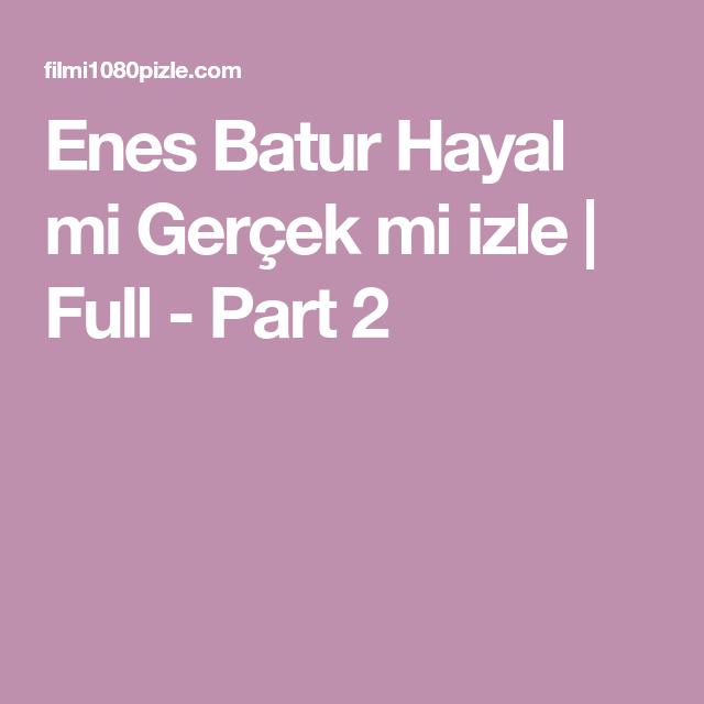 Enes Batur Hayal Mi Gercek Mi Izle Full Part 2 Ggfgtcfjhy Gercekler Hayaller Ve Izleme
