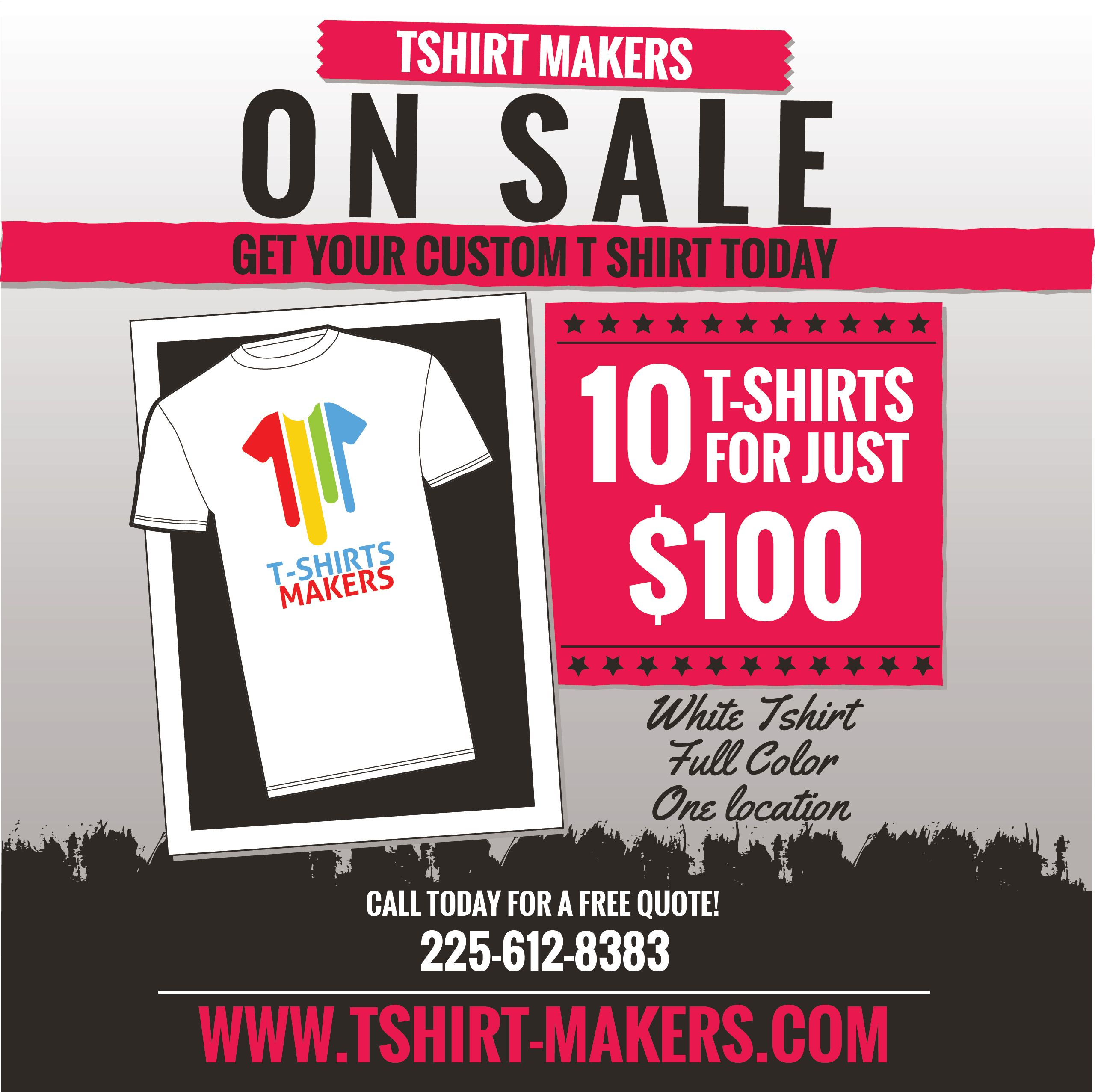On sale 10 T-shirts for a $100, get your custom t-shirt today