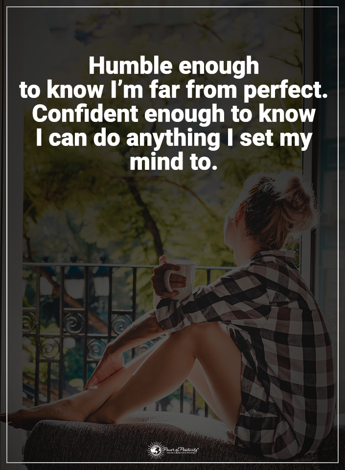 Humble Enough To Know I M Far From Perfect Confident Enough To Know I Can Do Anything I Set My Mind To Humility Quotes Humble Quotes Inspiration Humble Quotes