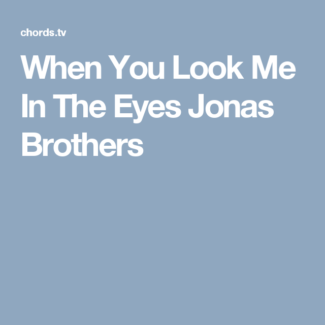 When You Look Me In The Eyes Jonas Brothers | Guitar | Pinterest ...