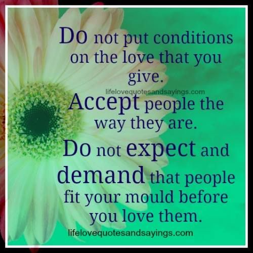 Quotes About Love Relationships: Do Not Put Conditions On The Love That You Give.Accept