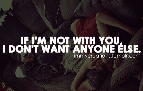 If I'm not with you - I don't want anyone else