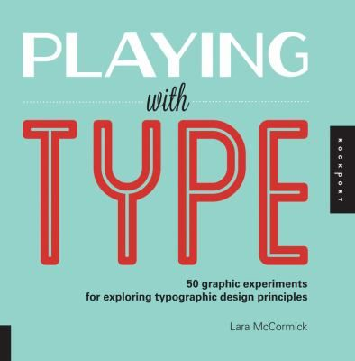 Cover image for Playing with type : 50 graphic experiments for exploring typographic design principles
