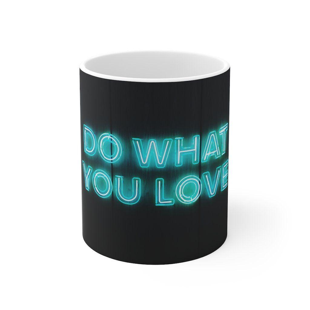 Do What You Love - Mug 11oz