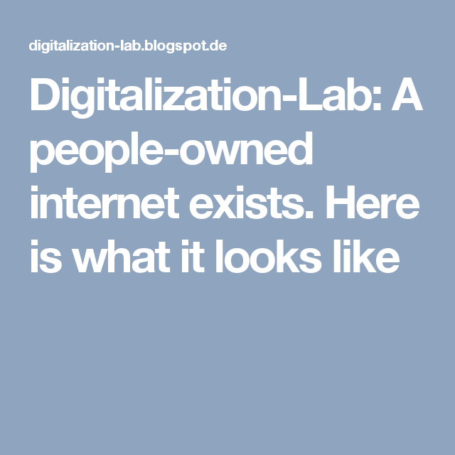 Digitalization-Lab: A people-owned internet exists. Here is what it looks like