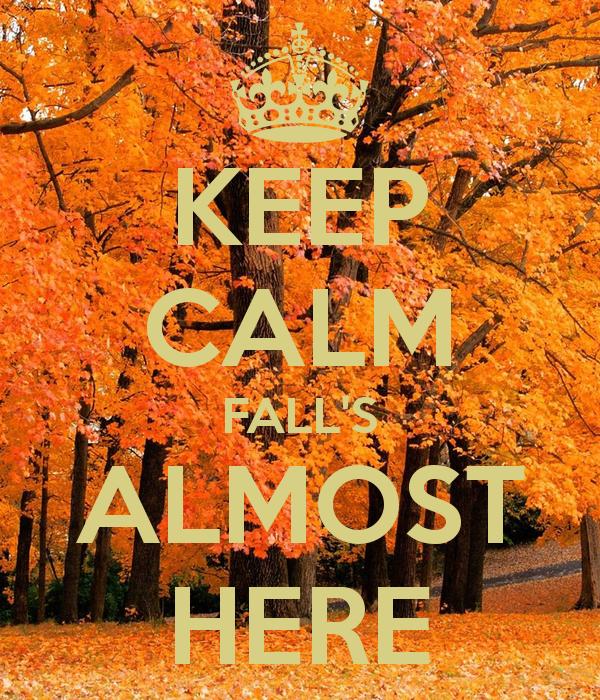 KEEP CALM FALL'S ALMOST HERE | Keep calm...