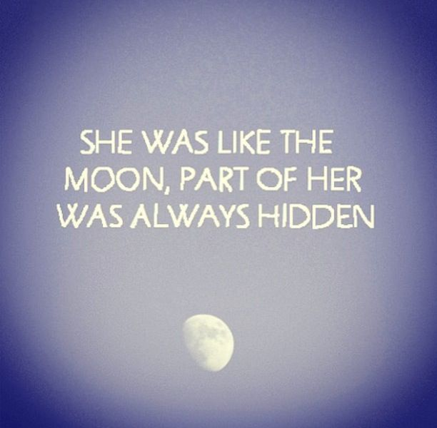 She Was Like The Moon A Part Of Her Was Always Hidden Inspirational Words Inspirational Quotes Best Quotes
