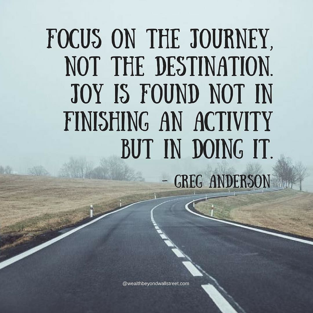 Image result for focus on the journey not the destination