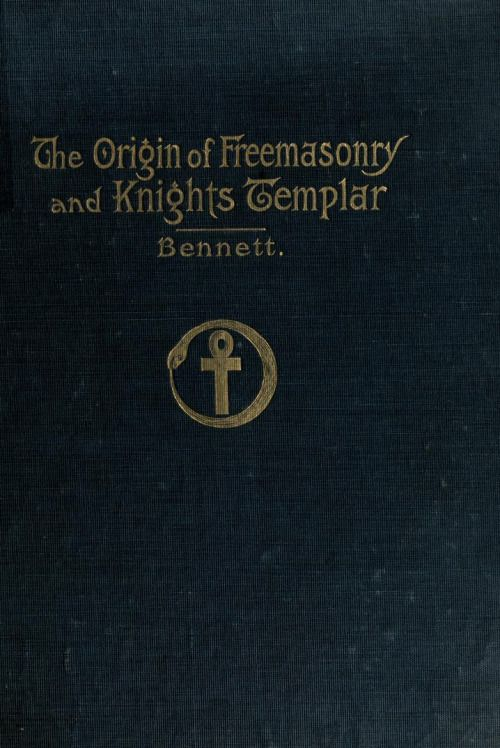The Origin Of Freemasonry And Knights Templar John R Bennett