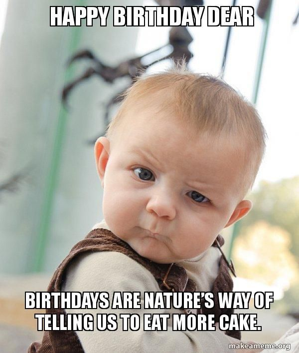 Here We Present Best Happy Birthday Memes That You Can Send To Your Friends And Wish Them In The Satirical Ways Whether Yo Funny Babies Baby Memes Funny Kids