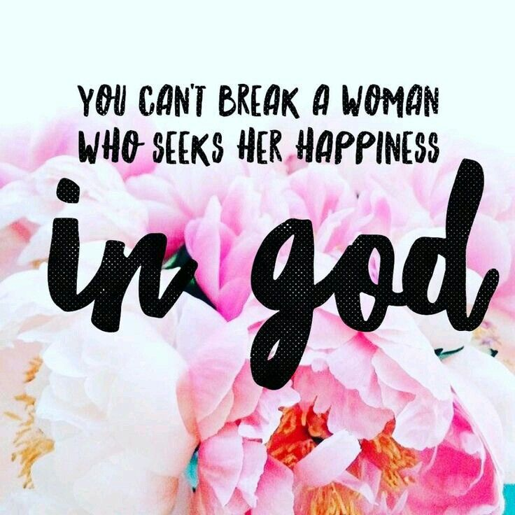You can\'t break a woman who seeks her happiness in God | Faith ...