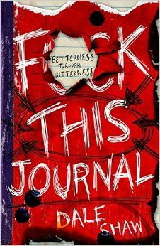F**k This Journal: Betterness Through Bitterness Diary by Dale Shaw