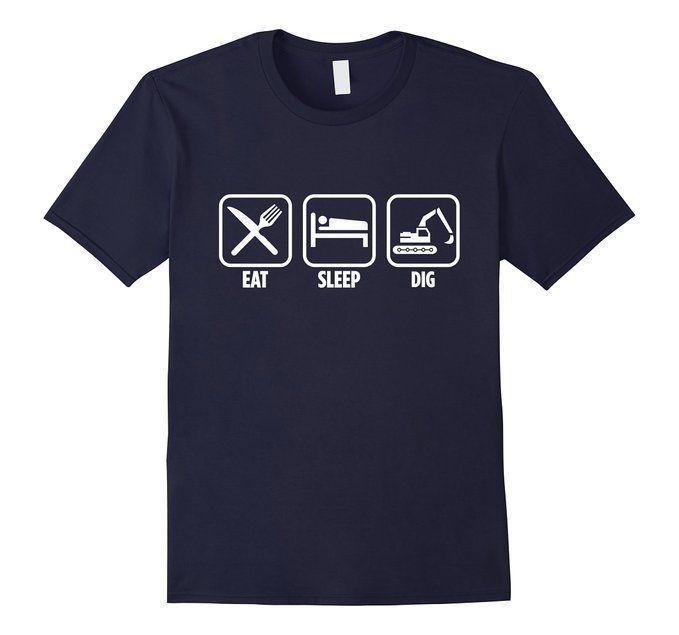 Amazon.com: Eat Sleep Dig Digger Excavator Driver Funny T-Shirt: Clothing