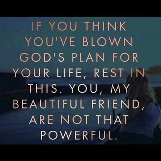 You My Beautiful Friend Are Not That Powerful God Has A Plan For