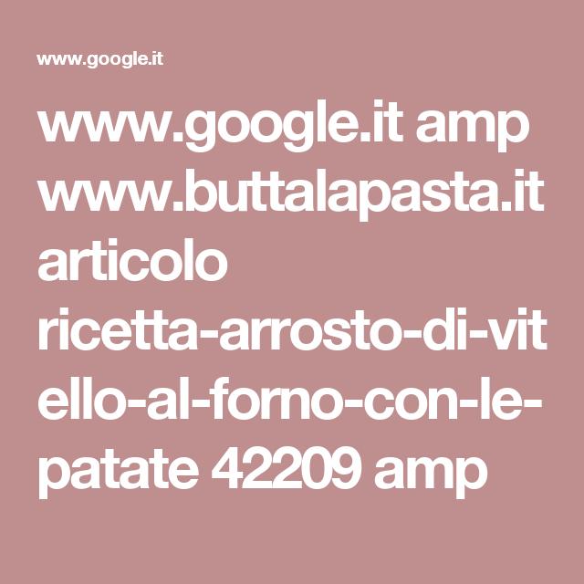 www.google.it amp www.buttalapasta.it articolo ricetta-arrosto-di-vitello-al-forno-con-le-patate 42209 amp