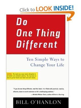 Do One Thing Different: Ten Simple Ways to Change Your Life: Bill O'Hanlon: Amazon.com: Books